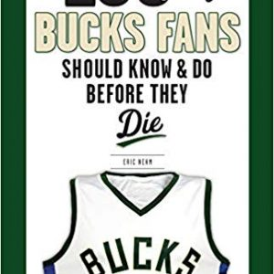 100 Things Bucks Fans Should Know & Do Before They Die