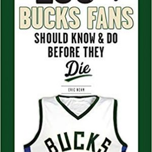 100 Things Bucks Fans Should Know & Do Before They Die Paperback Book