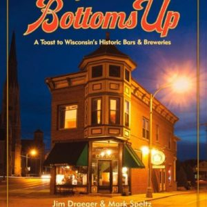 Bottoms Up: A Toast to Wisconsin's Historic Bars & Breweries