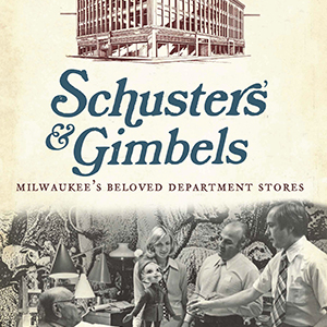 Schuster's and Gimbels: Milwaukee's Beloved Department Stores Paperback Book