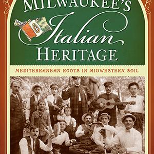 Milwaukee's Italian Heritage: Mediterranean Roots in Midwestern Soil Paperback Book