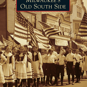 Milwaukee's Old South Side Paperback Book