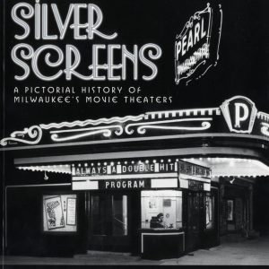 Silver Screens: A Pictoral History of Milwaukee's Movie Theaters