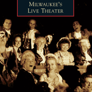 Milwaukee's Live Theater Paperback Book
