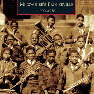 Milwaukee's Bronzeville: 1900-1950 Paperback Book