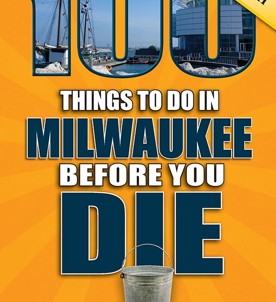 100 Things to Do in Milwaukee Before You Die, Second Edition