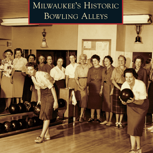 Milwaukee's Historic Bowling Alleys Paperback Book