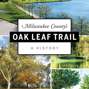 Milwaukee County's Oak Leaf Trail: A History