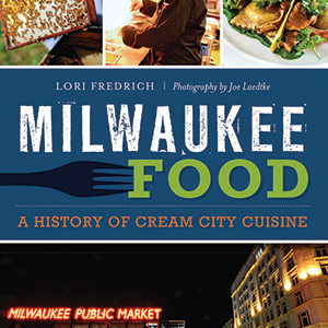 Milwaukee Food: A History of Cream City Cuisine Paperback Book