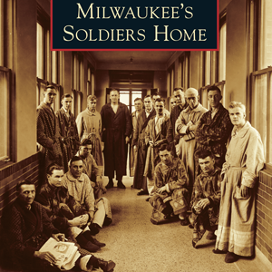 Milwaukee's Soldiers Home Paperback Book