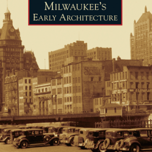 Milwaukee's Early Architecture Paperback Book