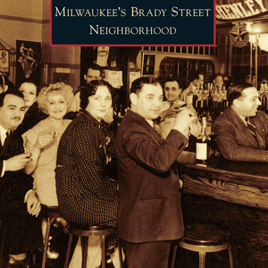 Milwaukee's Brady Street Neighborhood Paperback Book