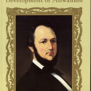 Byron Kilbourn and the Development of Milwaukee