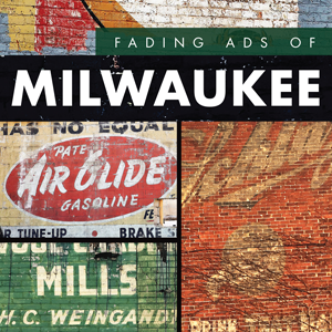 Fading Ads of Milwaukee Paperback Book