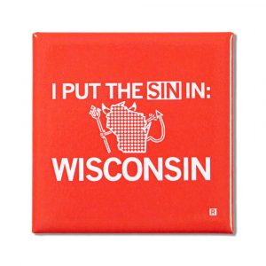I Put the Sin in Wisconsin Magnet
